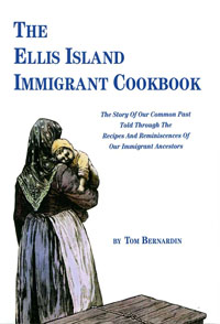 The Ellis Island Immigrant Cookbook by Tom Bernardin. Link to book page.